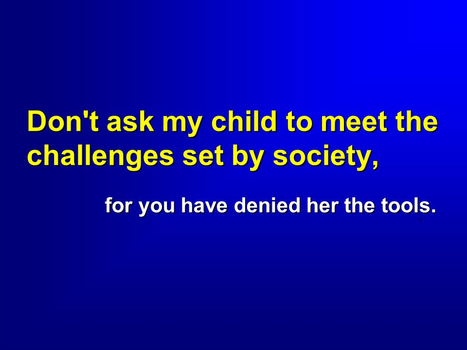 Don t ask my child to meet the challenges set by society,