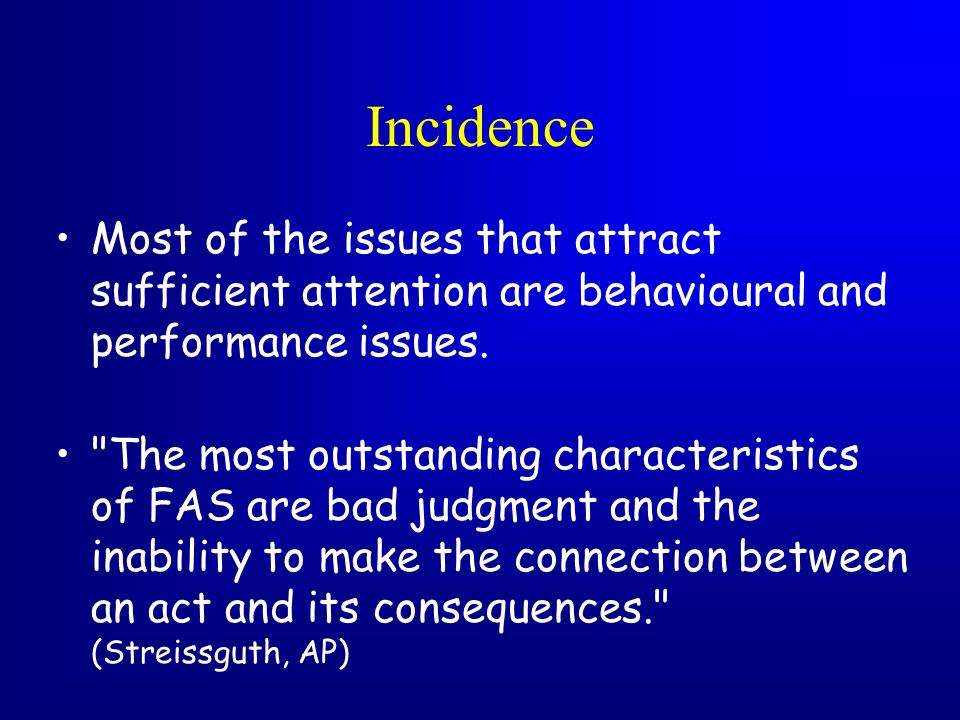 Incidence Most of the issues that attract sufficient attention are behavioural and performance issues.