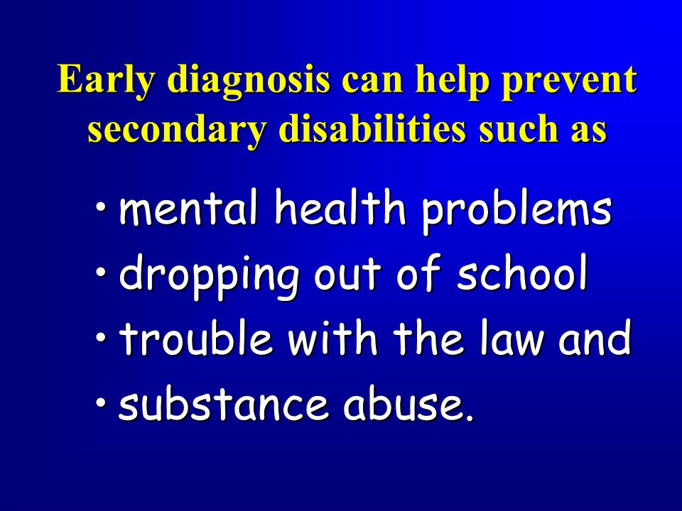 Early diagnosis can help prevent secondary disabilities such as