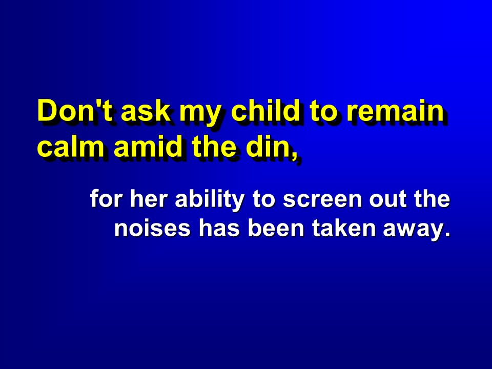 Don t ask my child to remain calm amid the din,