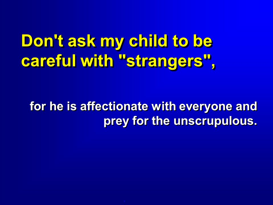 Don t ask my child to be careful with strangers ,