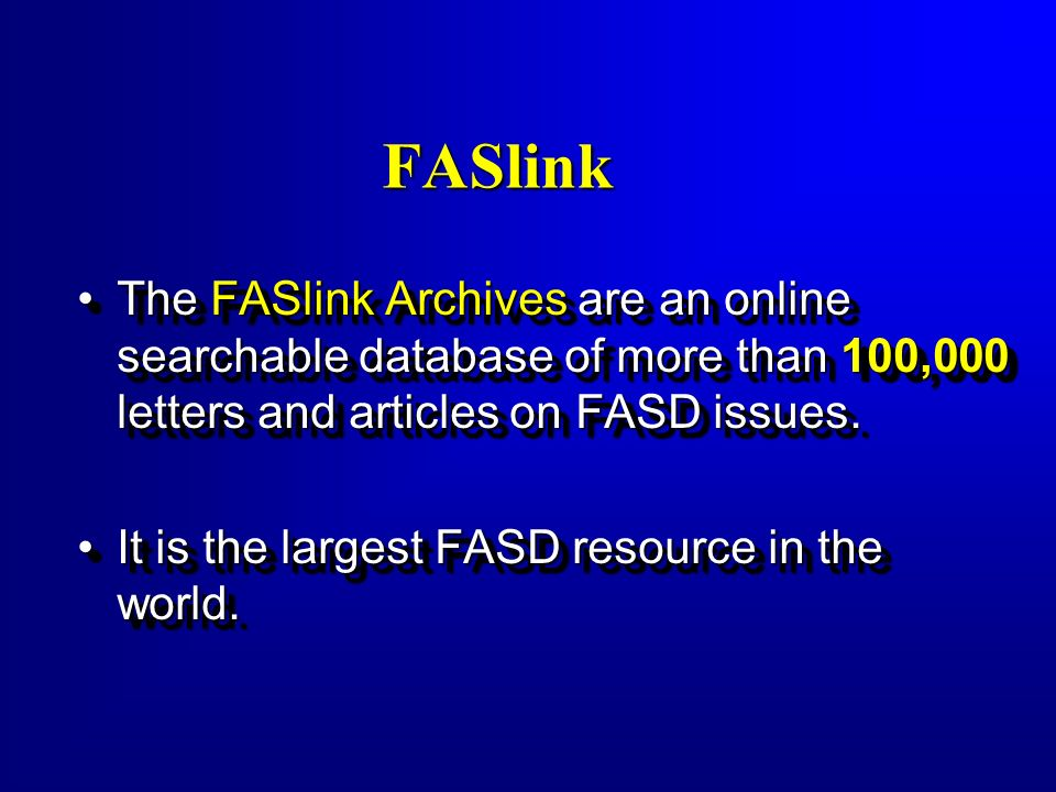 FASlink The FASlink Archives are an online searchable database of more than 100,000 letters and articles on FASD issues.