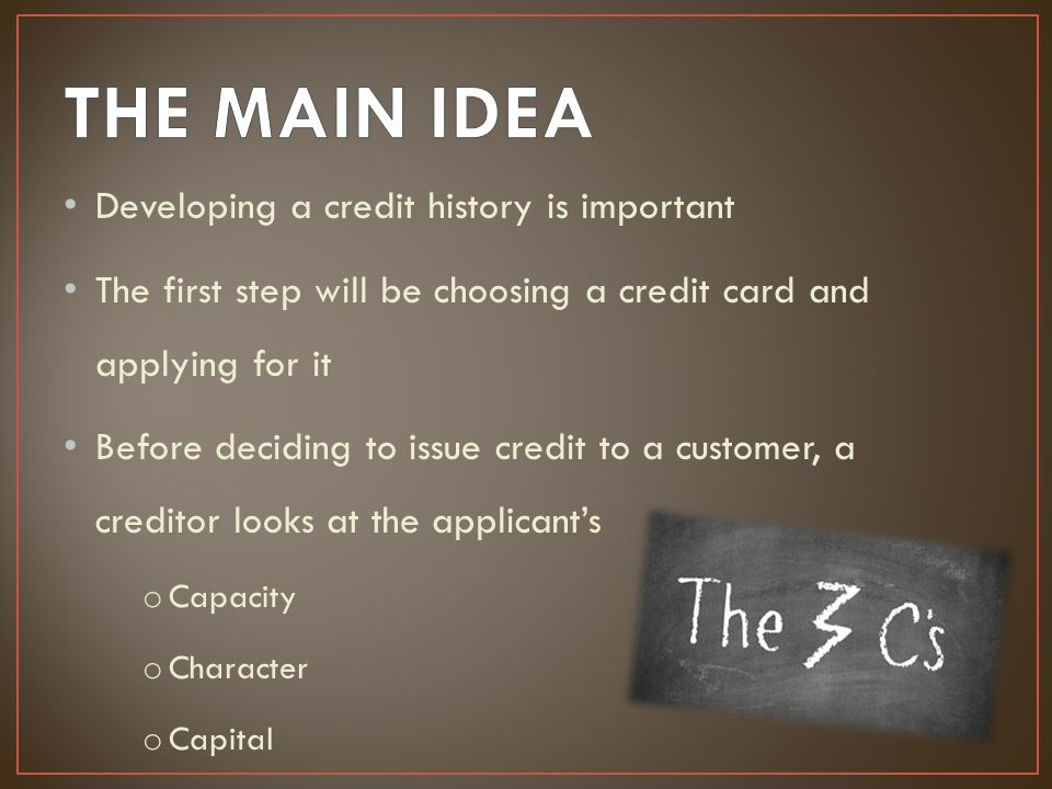 THE MAIN IDEA Developing a credit history is important