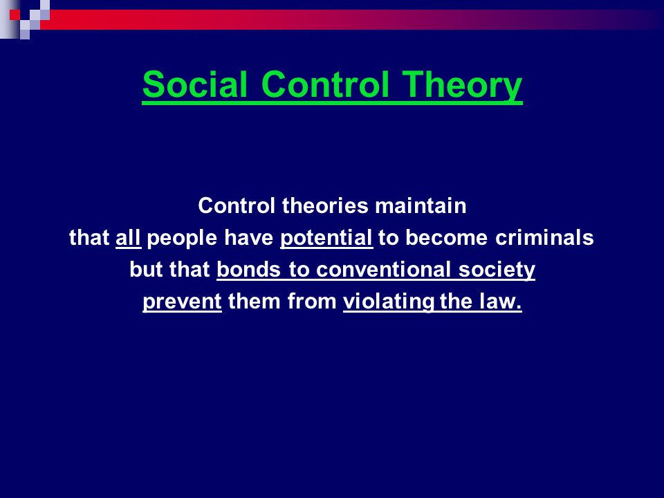 Social Control Theory Control theories maintain