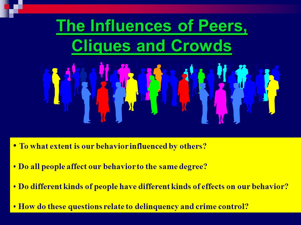 The Influences of Peers, Cliques and Crowds