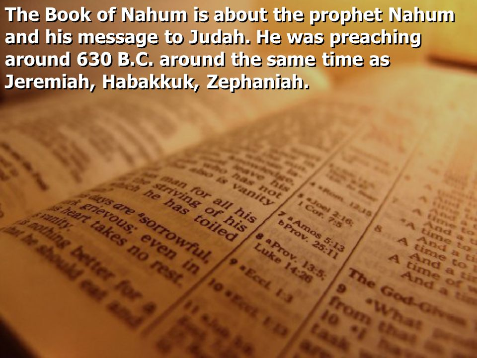The Book of Nahum is about the prophet Nahum and his message to Judah