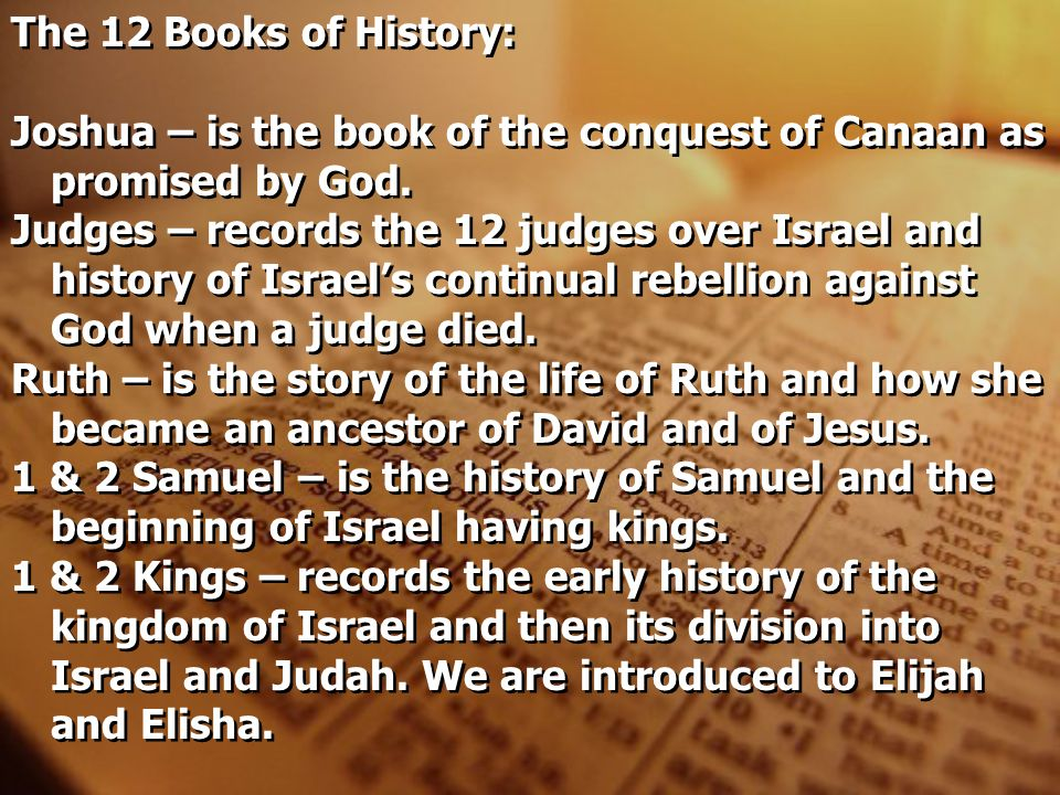 The 12 Books of History: Joshua – is the book of the conquest of Canaan as promised by God.