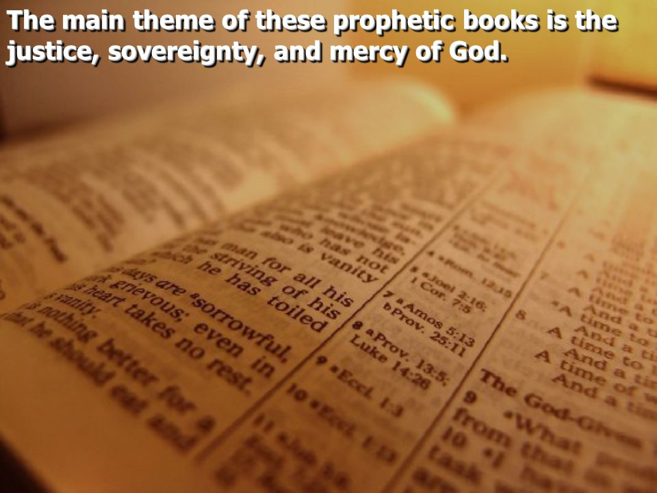 The main theme of these prophetic books is the justice, sovereignty, and mercy of God.