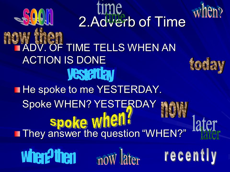 2.Adverb of Time when soon time now then today yesterday now