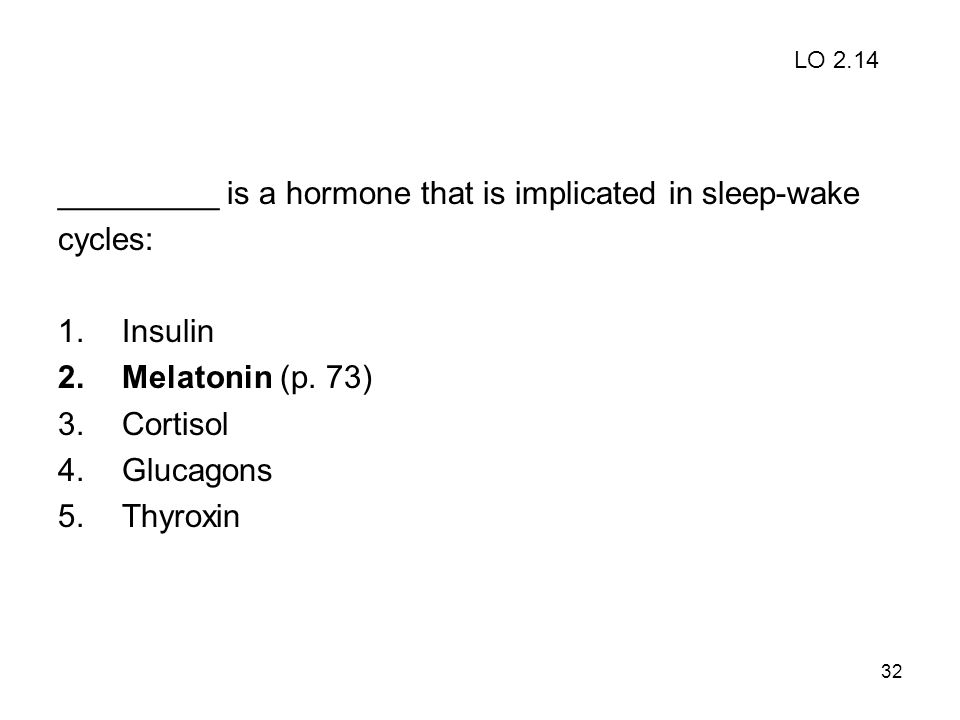 _________ is a hormone that is implicated in sleep-wake cycles: