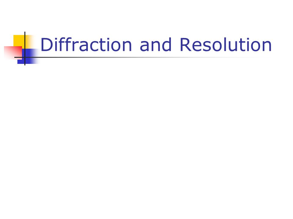 Diffraction and Resolution