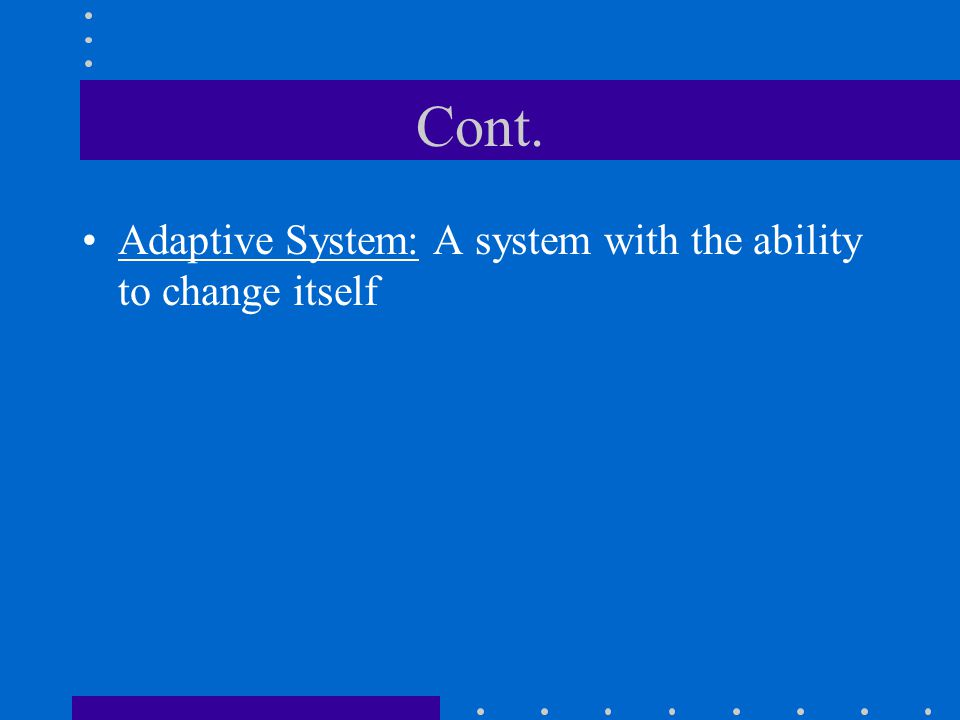 Cont. Adaptive System: A system with the ability to change itself