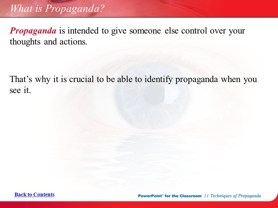 What is Propaganda Propaganda is intended to give someone else control over your thoughts and actions.
