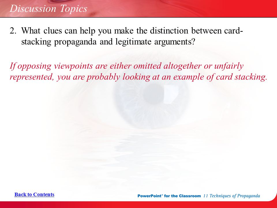 Discussion Topics 2. What clues can help you make the distinction between card- stacking propaganda and legitimate arguments