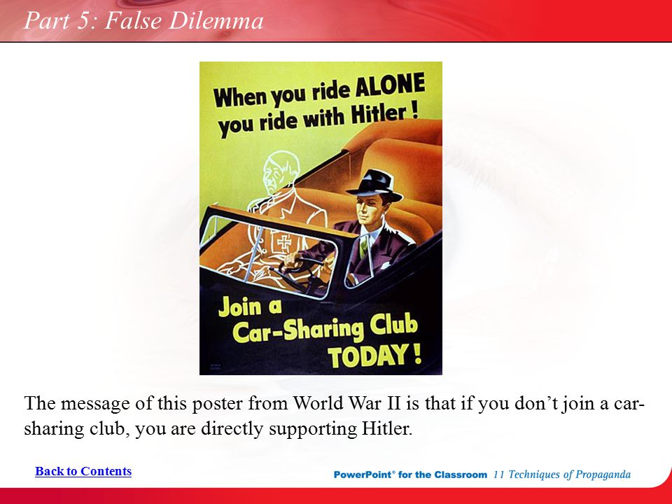 Part 5: False Dilemma The message of this poster from World War II is that if you don't join a car-sharing club, you are directly supporting Hitler.