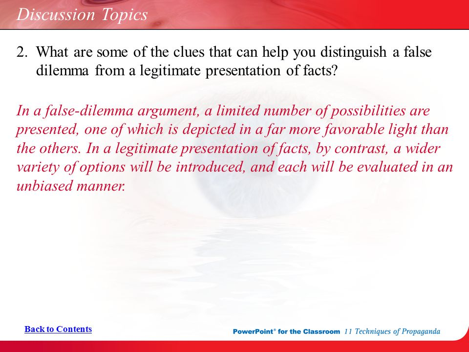 Discussion Topics 2. What are some of the clues that can help you distinguish a false dilemma from a legitimate presentation of facts