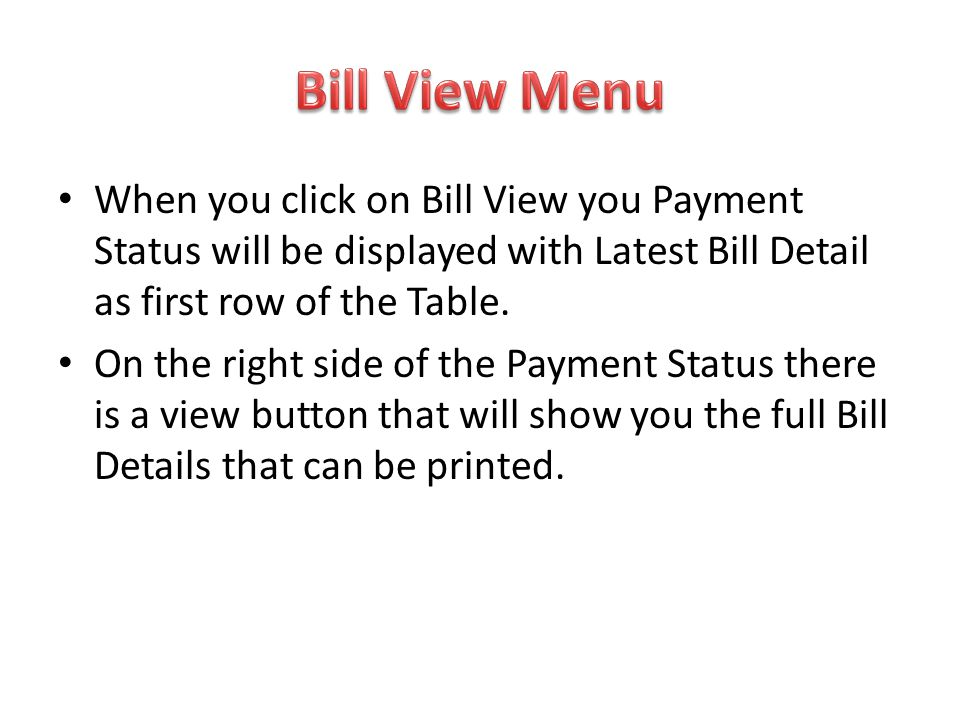 Bill View Menu When you click on Bill View you Payment Status will be displayed with Latest Bill Detail as first row of the Table.
