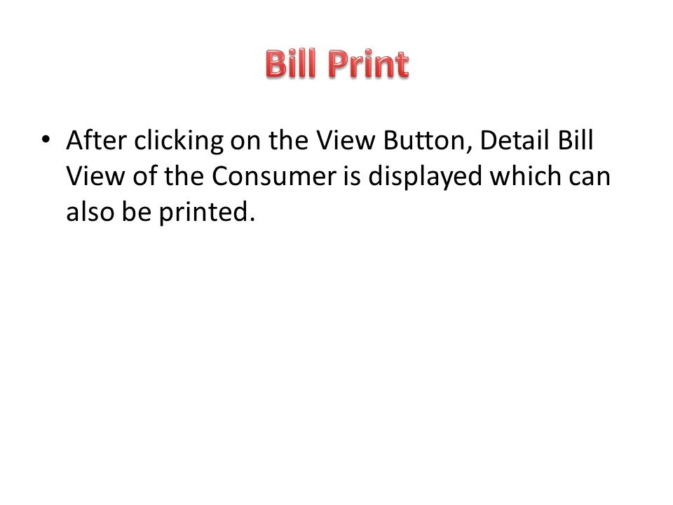 Bill Print After clicking on the View Button, Detail Bill View of the Consumer is displayed which can also be printed.