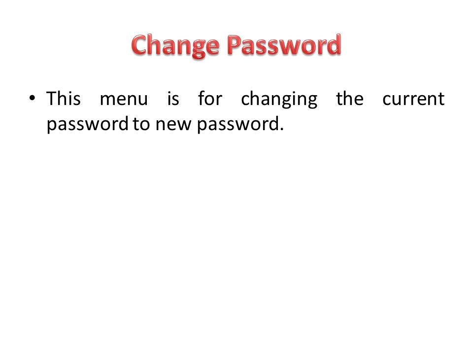 Change Password This menu is for changing the current password to new password.