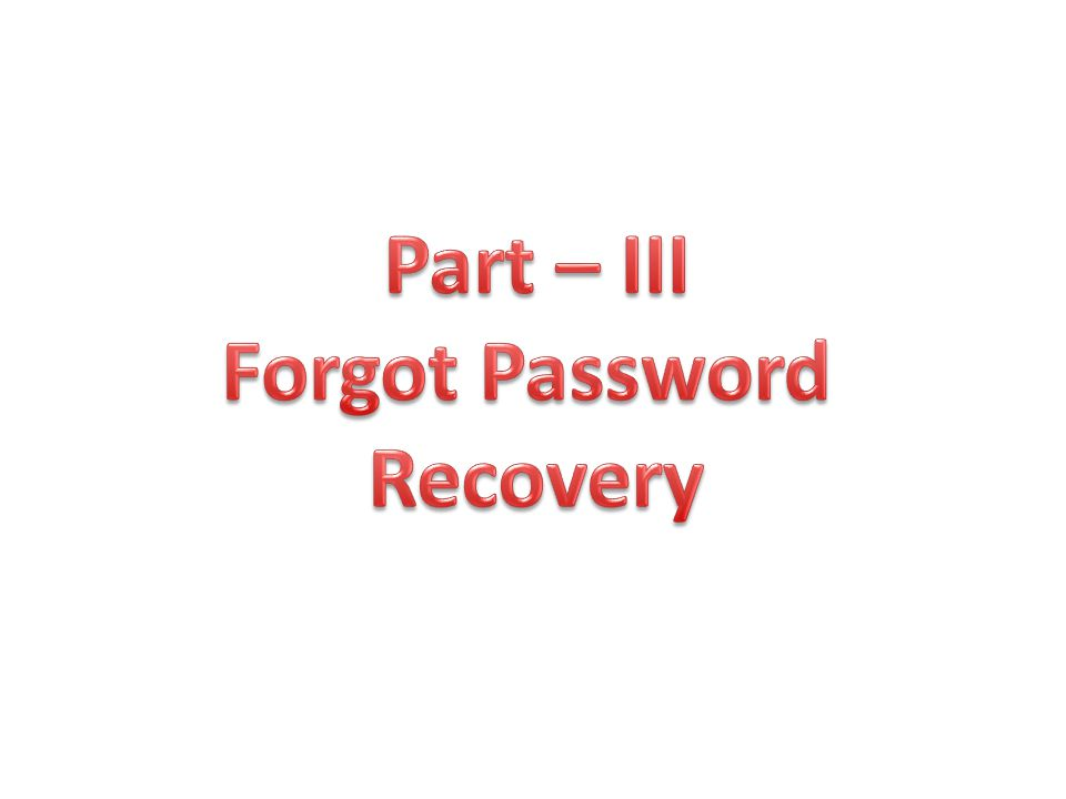 Part – III Forgot Password Recovery