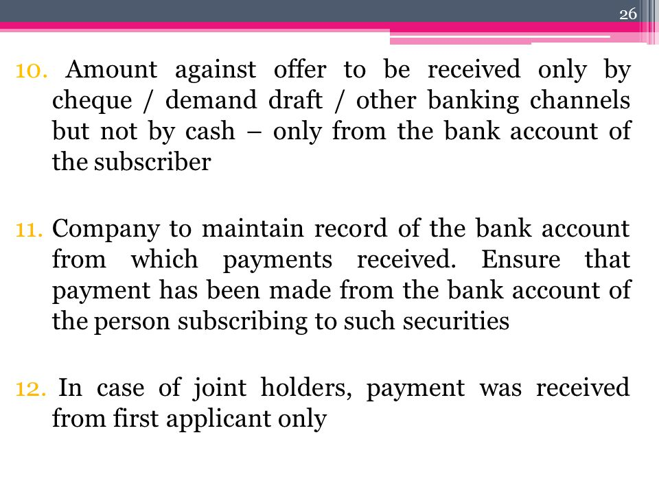 10. Amount against offer to be received only by cheque / demand draft / other banking channels but not by cash – only from the bank account of the subscriber