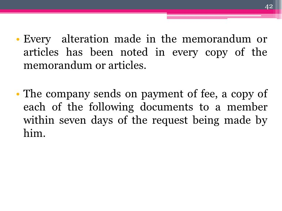Every alteration made in the memorandum or articles has been noted in every copy of the memorandum or articles.