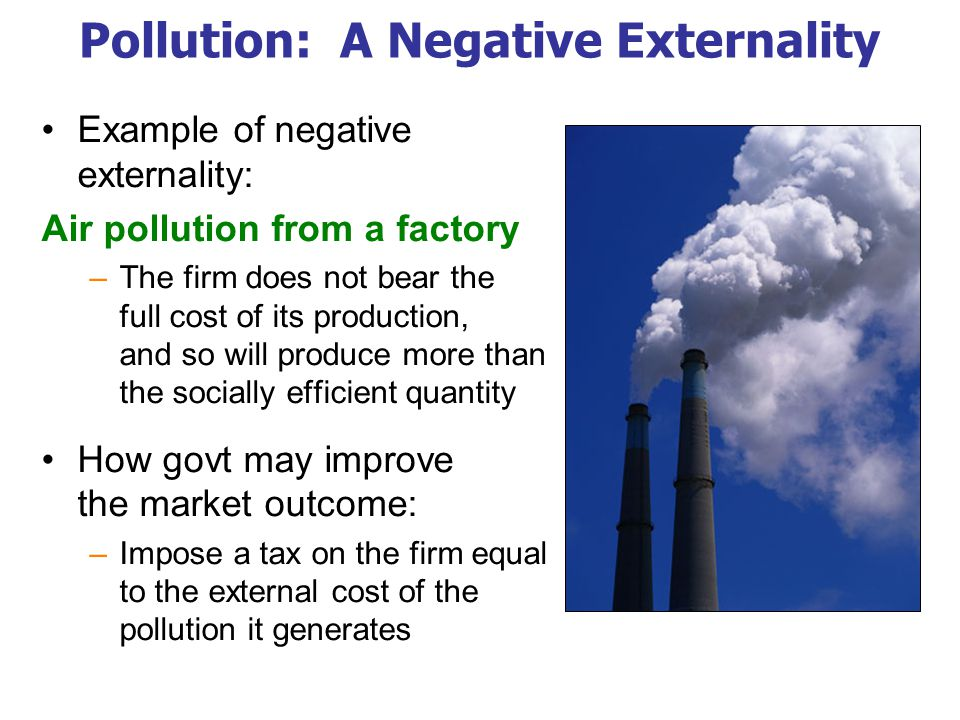 causes and implications of negative externalities Of negative externalities, with the use of particular taxes but deforestation is a negative ex- 70 ternality problem for which taxation is not possible, due to the lack of an international body.