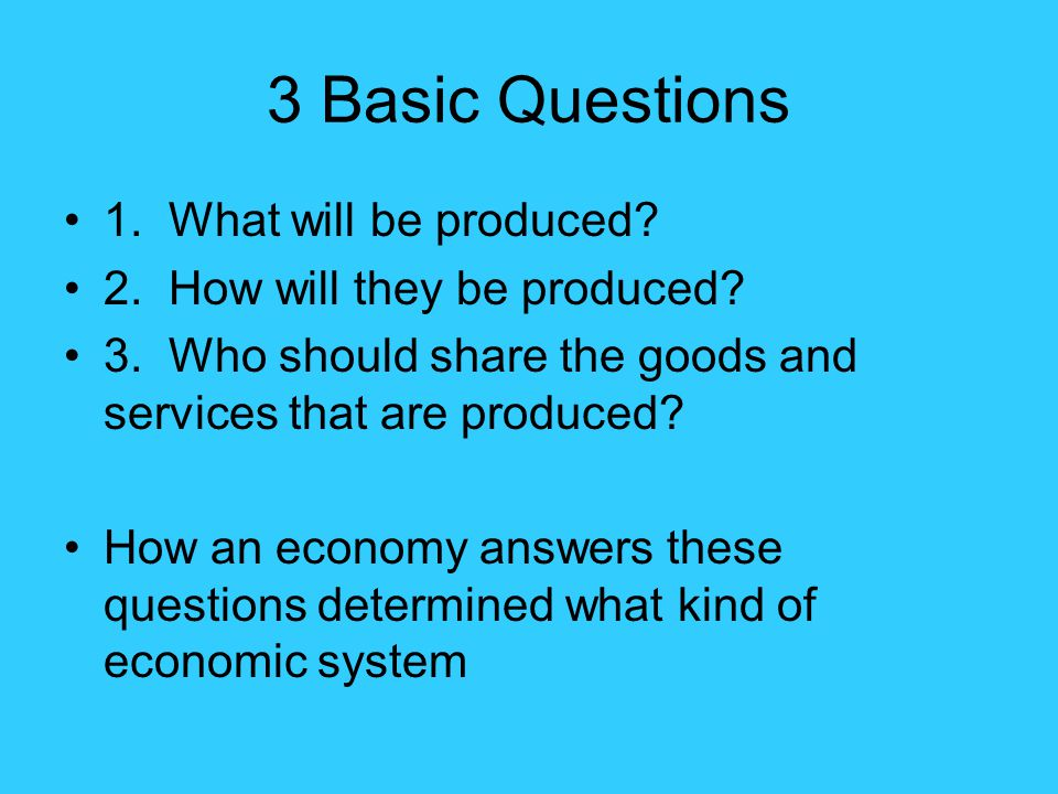 3 Basic Questions 1. What will be produced