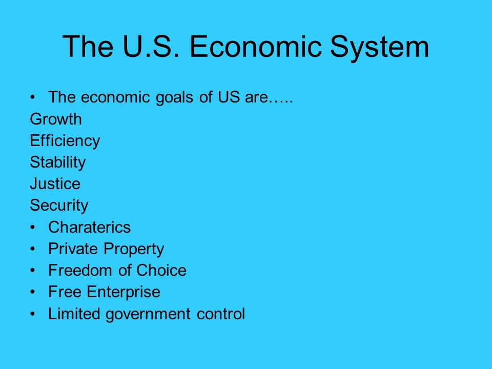The U.S. Economic System The economic goals of US are….. Growth