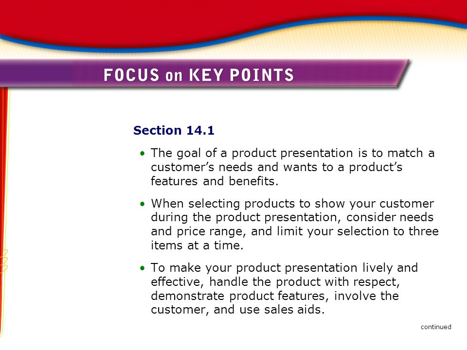 Section 14.1 The goal of a product presentation is to match a customer's needs and wants to a product's features and benefits.