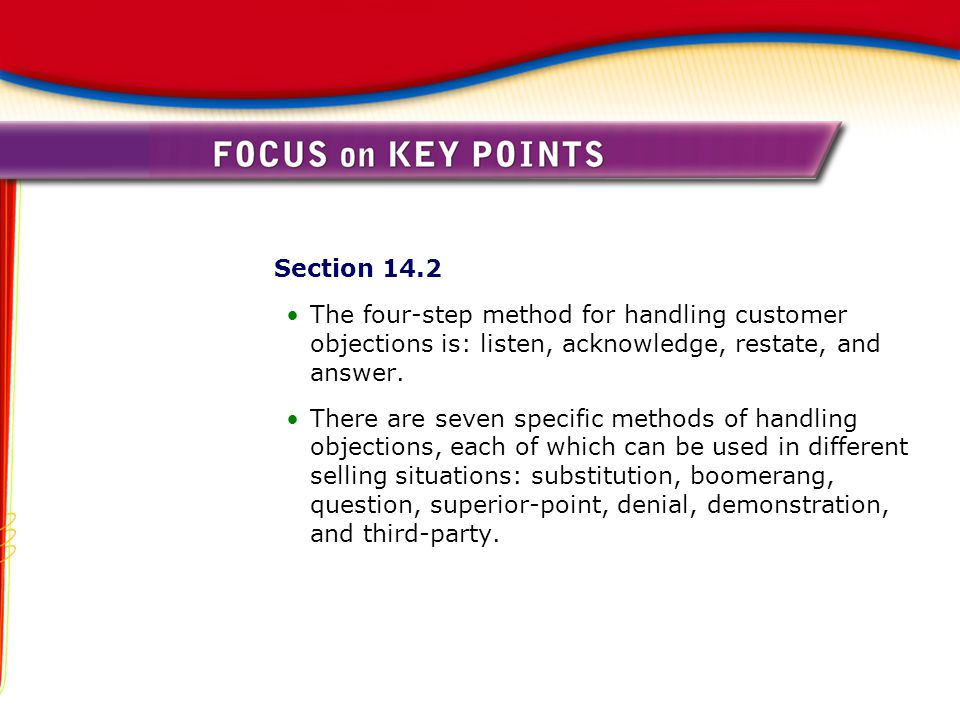 Section 14.2 The four-step method for handling customer objections is: listen, acknowledge, restate, and answer.
