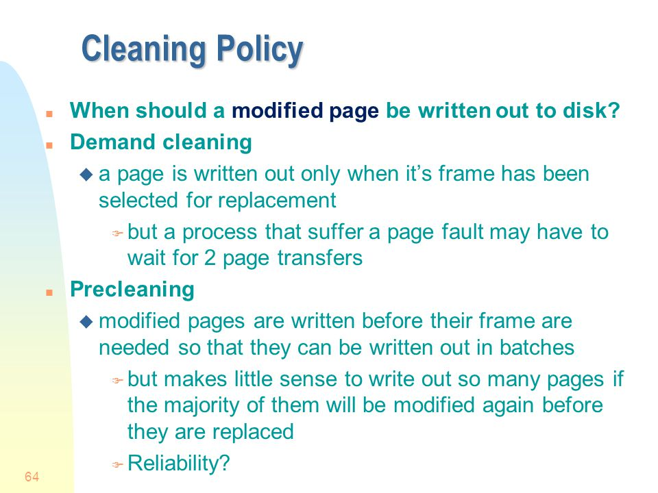 Cleaning Policy When should a modified page be written out to disk