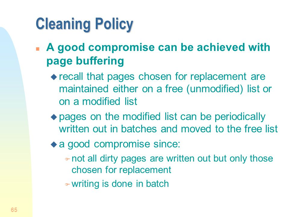 Cleaning Policy A good compromise can be achieved with page buffering