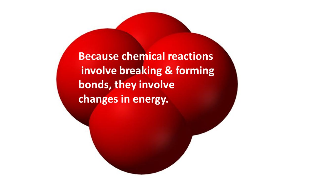 Because chemical reactions