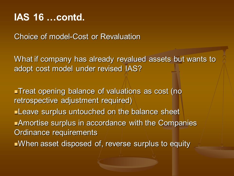 IAS 16 …contd. Choice of model-Cost or Revaluation