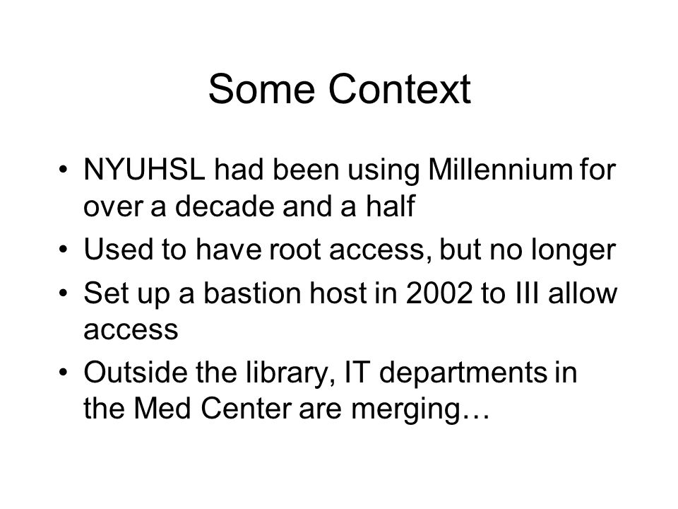 Some Context NYUHSL had been using Millennium for over a decade and a half. Used to have root access, but no longer.