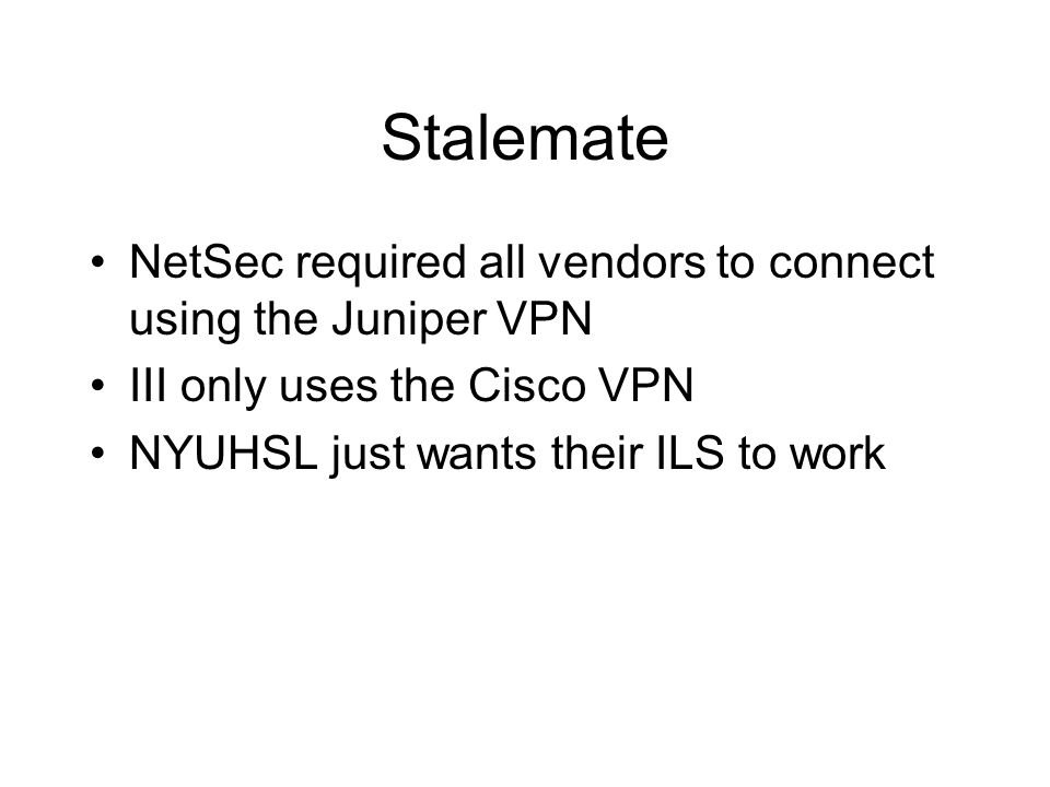 Stalemate NetSec required all vendors to connect using the Juniper VPN