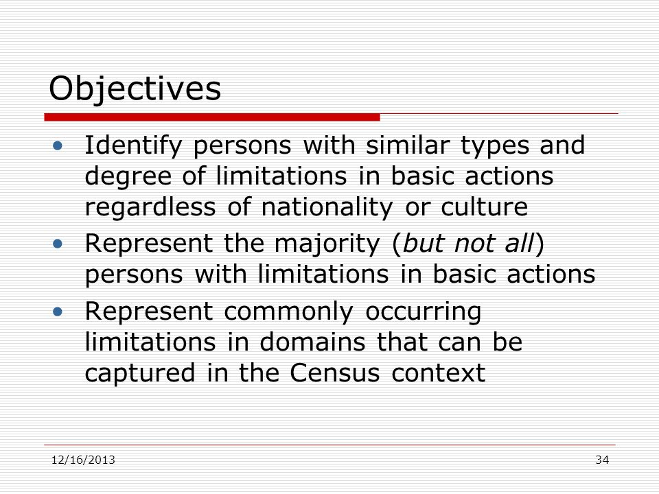 Objectives Identify persons with similar types and degree of limitations in basic actions regardless of nationality or culture.