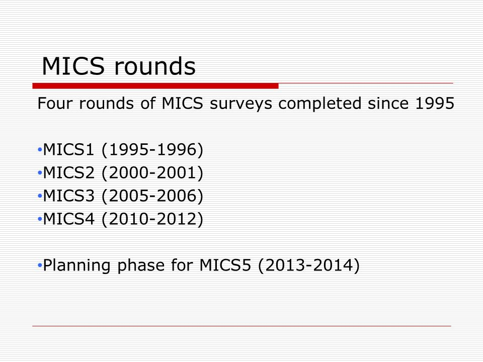 MICS rounds Four rounds of MICS surveys completed since 1995