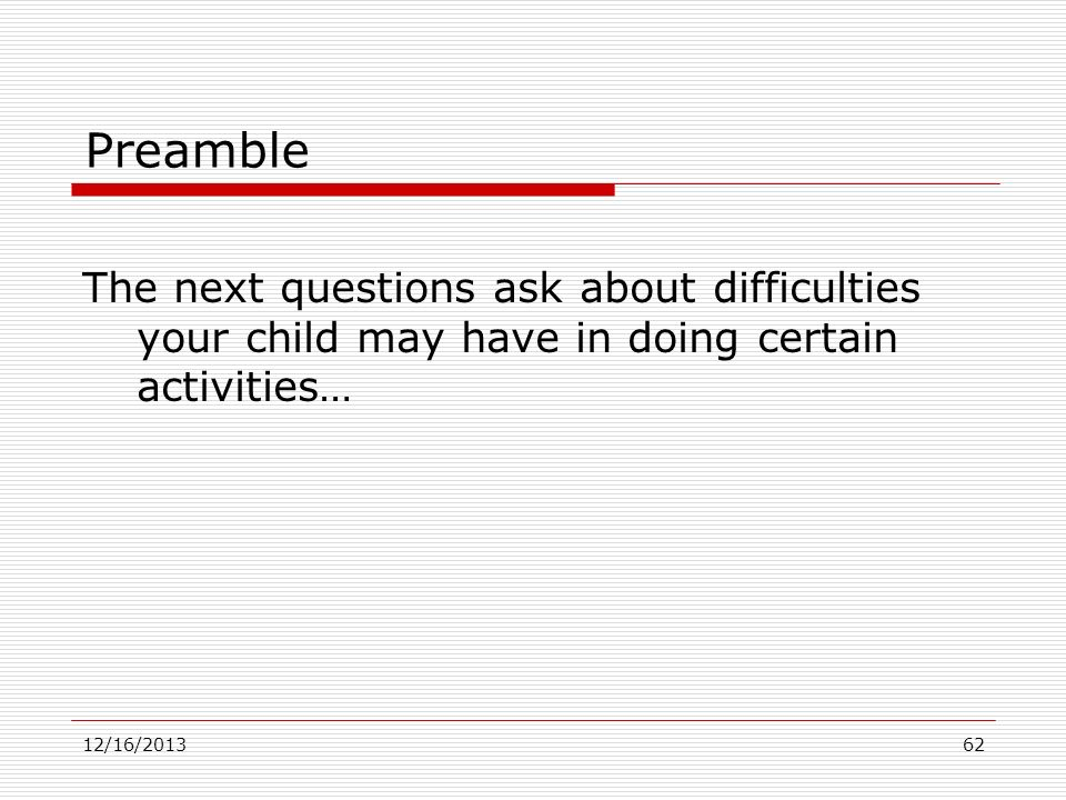 Preamble The next questions ask about difficulties your child may have in doing certain activities…