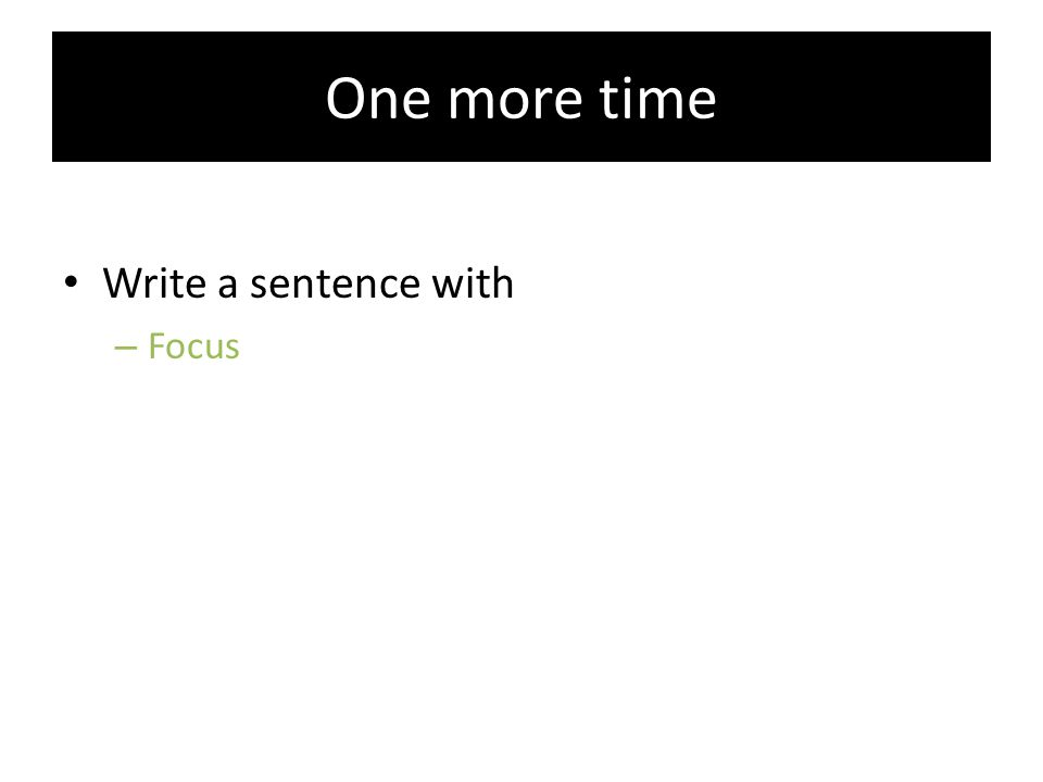 One more time Write a sentence with Focus