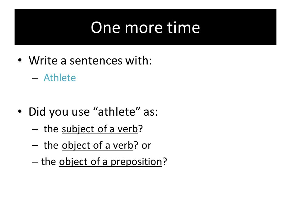 One more time Write a sentences with: Did you use athlete as: