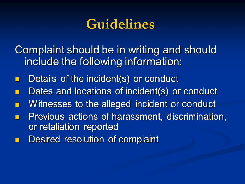 Guidelines Complaint should be in writing and should include the following information: Details of the incident(s) or conduct.