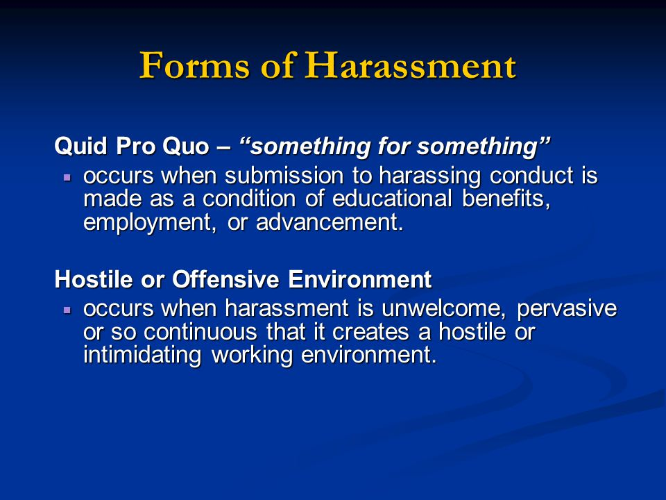 Forms of Harassment Quid Pro Quo – something for something