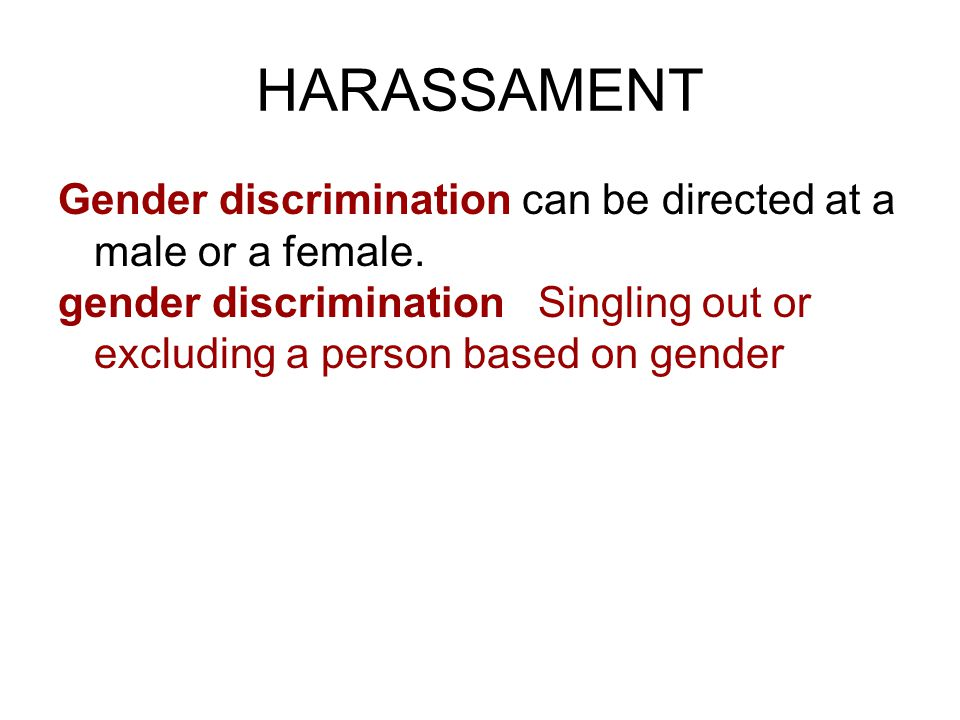 HARASSAMENT Gender discrimination can be directed at a male or a female.