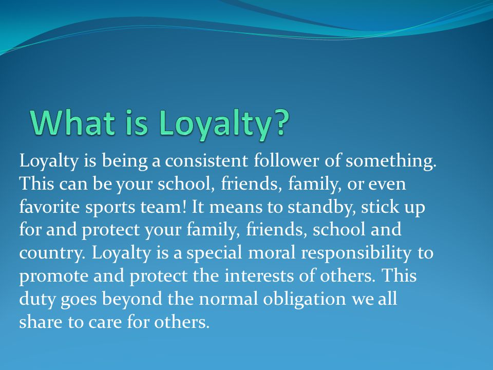 Loyalty Be A Friend To Have A Friend Ppt Video Online Download