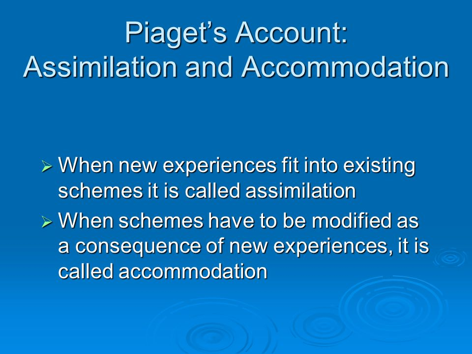 Piaget's Account: Assimilation and Accommodation