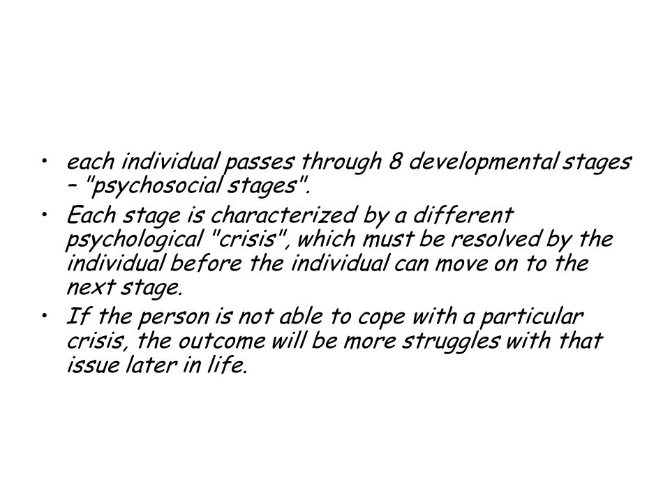 each individual passes through 8 developmental stages – psychosocial stages .