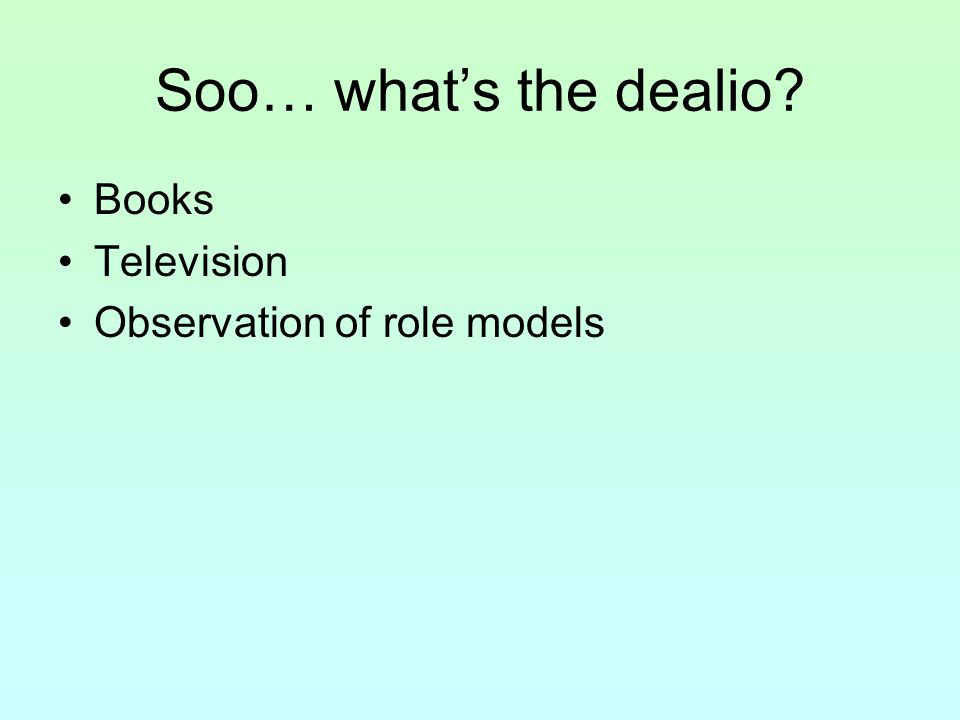 Soo… what's the dealio Books Television Observation of role models