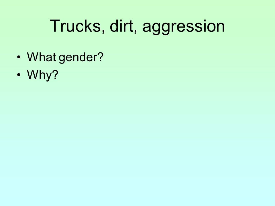 Trucks, dirt, aggression